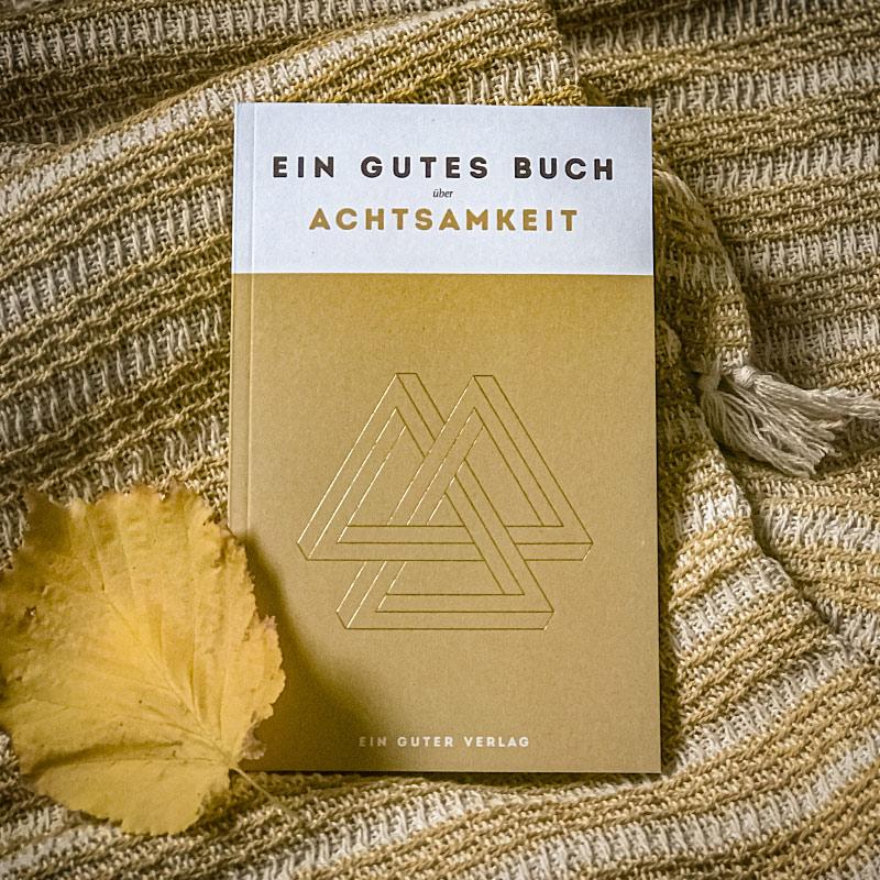 EIN GUTER VERLAG Ein gutes Buch über Achtsamkeit